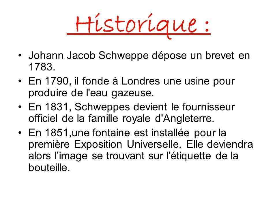 Historique : Johann Jacob Schweppe dépose un brevet en 1783. En 1790, il fonde à Londres une usine pour produire de l'eau gazeuse. En 1831, Schweppes