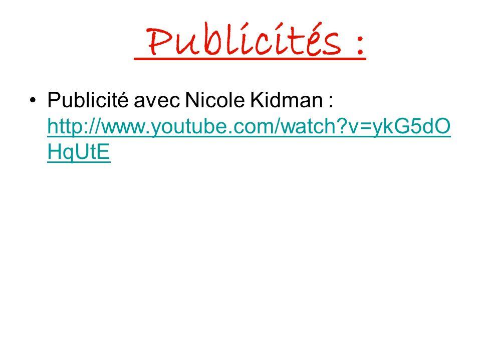 Publicités : Publicité avec Nicole Kidman : http://www.youtube.com/watch?v=ykG5dO HqUtE http://www.youtube.com/watch?v=ykG5dO HqUtE