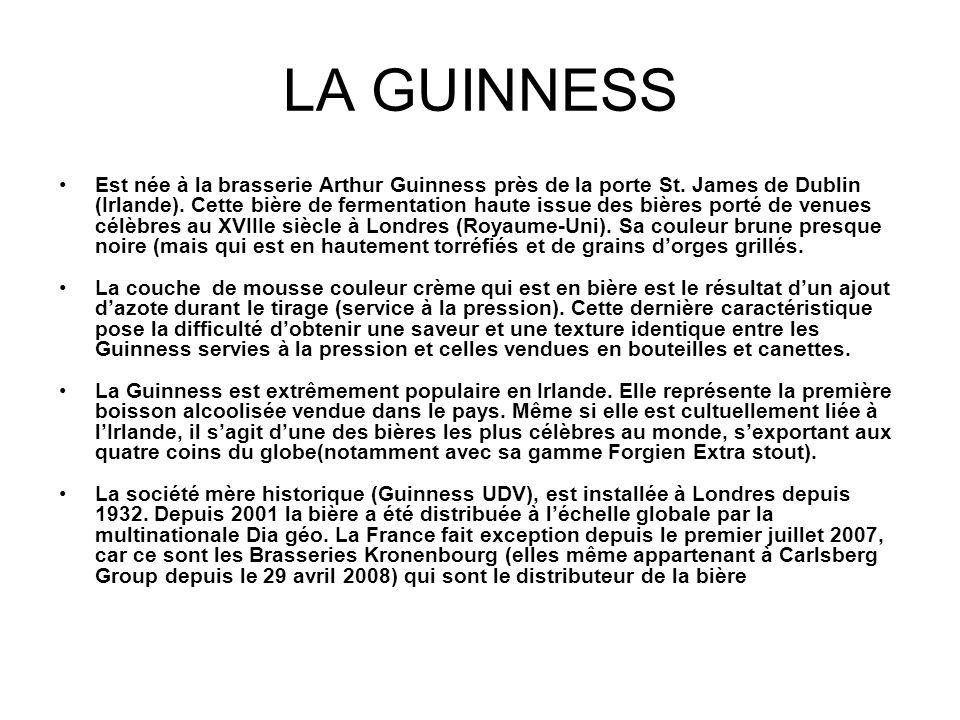 LA GUINNESS Est née à la brasserie Arthur Guinness près de la porte St. James de Dublin (Irlande). Cette bière de fermentation haute issue des bières