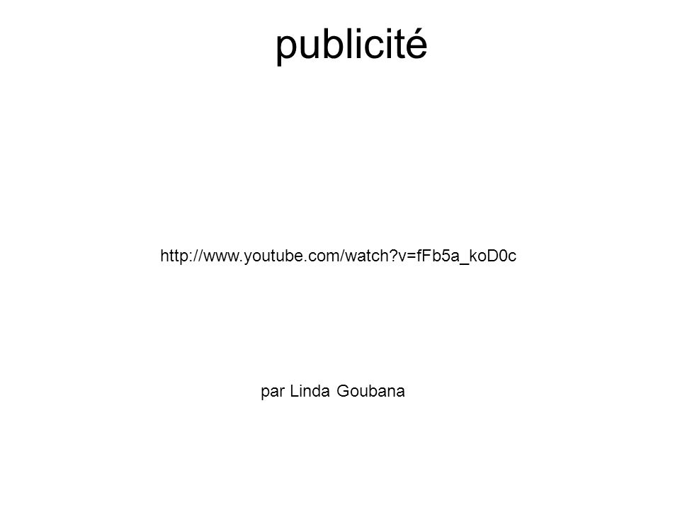 publicité http://www.youtube.com/watch?v=fFb5a_koD0c par Linda Goubana
