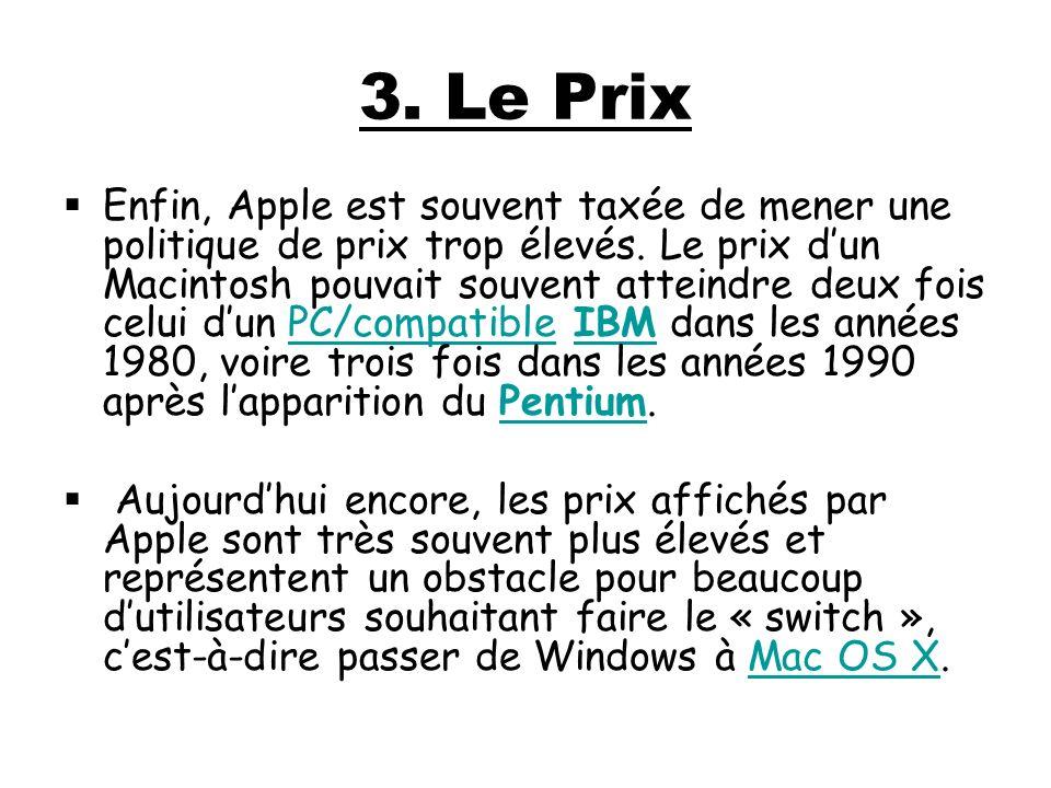 3. Le Prix Enfin, Apple est souvent taxée de mener une politique de prix trop élevés. Le prix dun Macintosh pouvait souvent atteindre deux fois celui