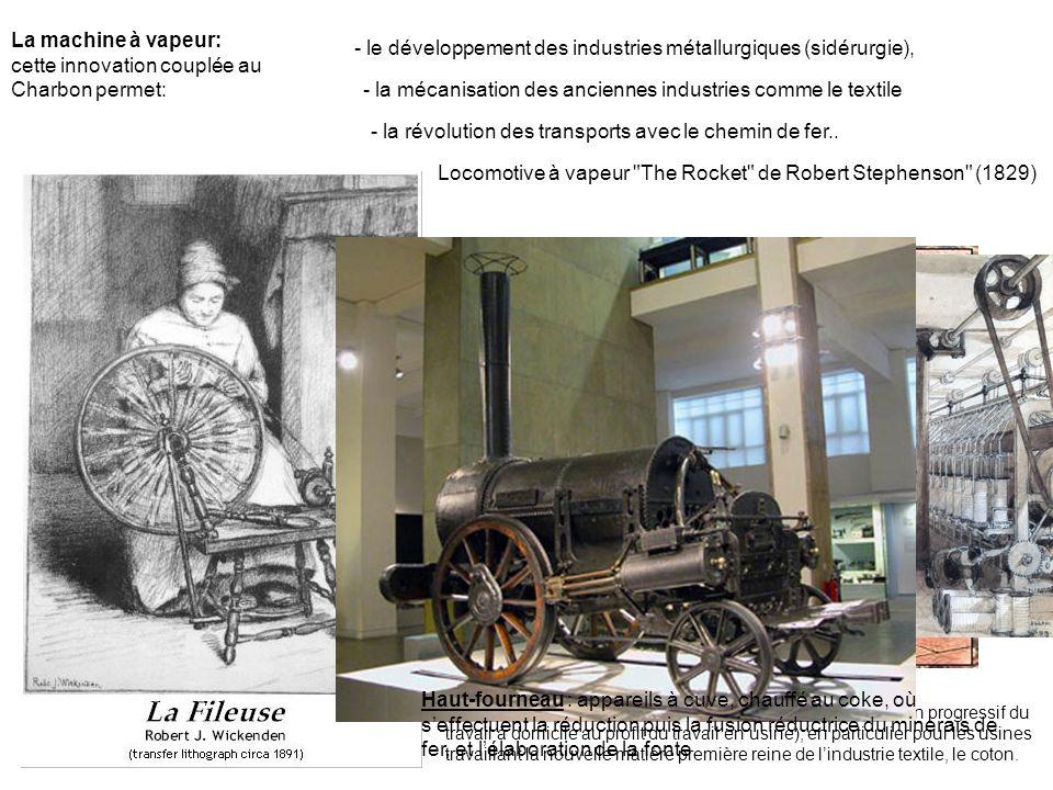 La machine à vapeur: cette innovation couplée au Charbon permet: - le développement des industries métallurgiques (sidérurgie), - la mécanisation des