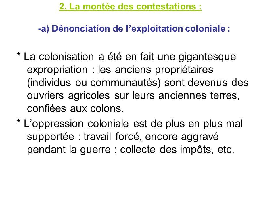 2. La montée des contestations : -a) Dénonciation de lexploitation coloniale : * La colonisation a été en fait une gigantesque expropriation : les anc