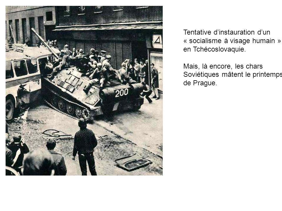 Tentative dinstauration dun « socialisme à visage humain » en Tchécoslovaquie. Mais, là encore, les chars Soviétiques mâtent le printemps de Prague.