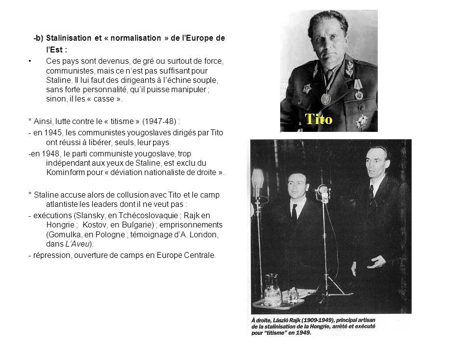 -b) Stalinisation et « normalisation » de lEurope de lEst : Ces pays sont devenus, de gré ou surtout de force, communistes, mais ce nest pas suffisant