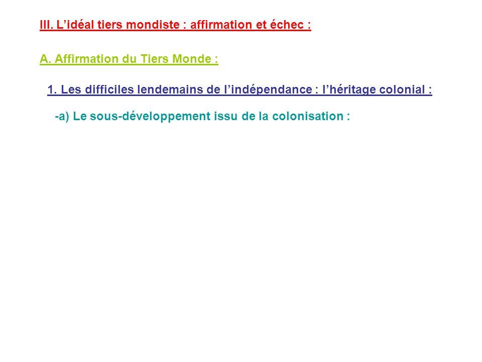 III. Lidéal tiers mondiste : affirmation et échec : A. Affirmation du Tiers Monde : 1. Les difficiles lendemains de lindépendance : lhéritage colonial