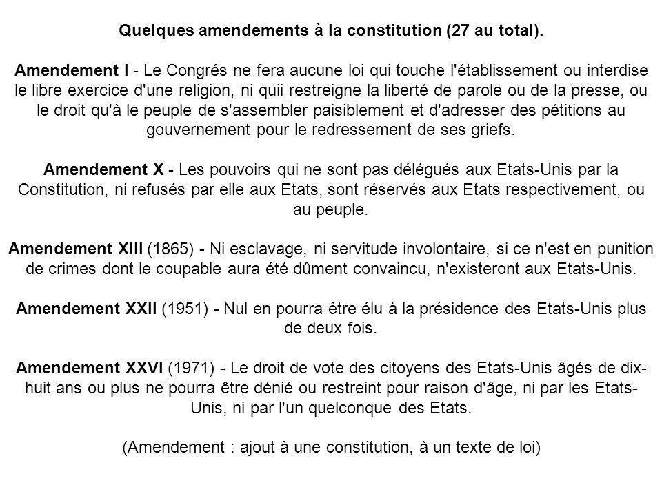 Quelques amendements à la constitution (27 au total). Amendement I - Le Congrés ne fera aucune loi qui touche l'établissement ou interdise le libre ex
