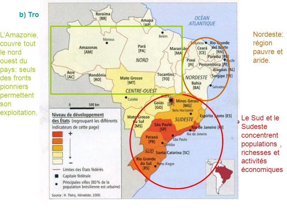 b) Trois espaces très contrastés Nordeste: région pauvre et aride. Le Sud et le Sudeste concentrent populations, richesses et activités économiques LA