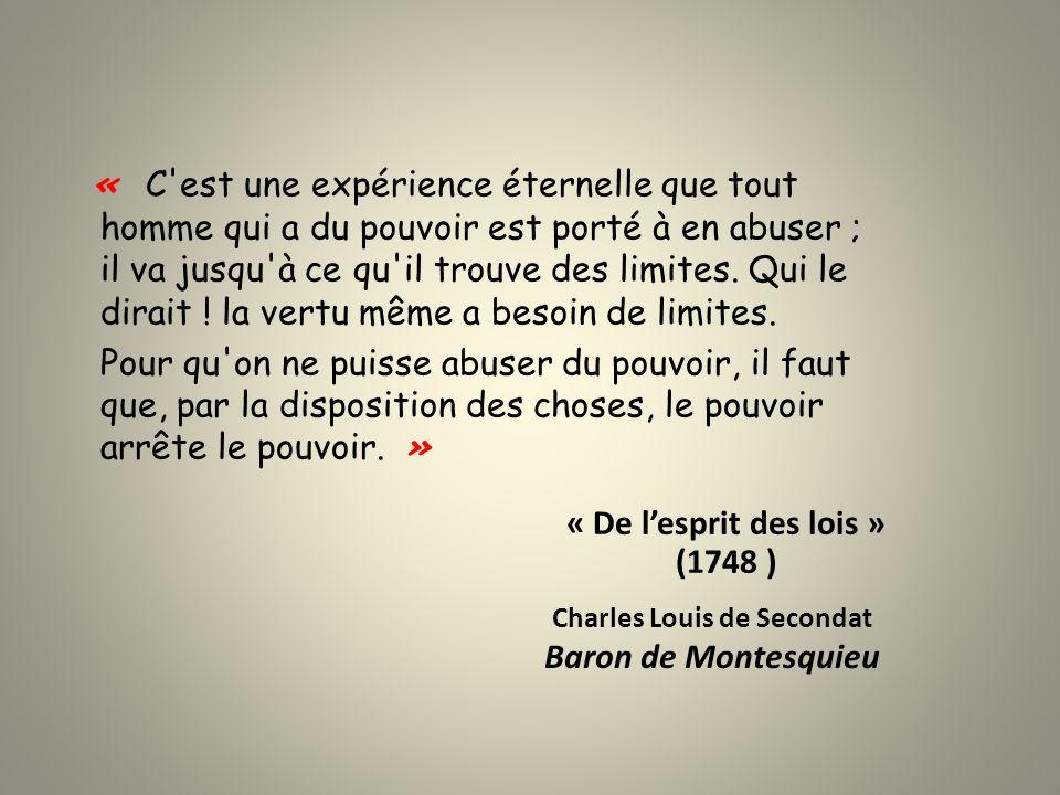 Charles Louis de Secondat Baron de Montesquieu « C'est une expérience éternelle que tout homme qui a du pouvoir est porté à en abuser ; il va jusqu'à