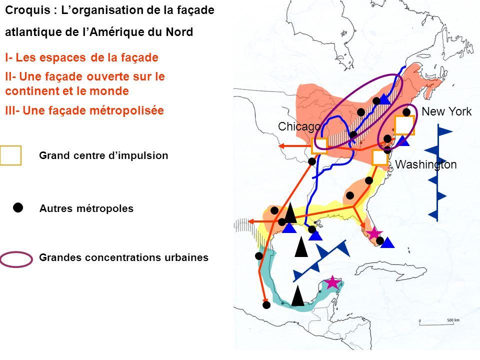 Croquis : Lorganisation de la façade atlantique de lAmérique du Nord III- Une façade métropolisée I- Les espaces de la façade II- Une façade ouverte s