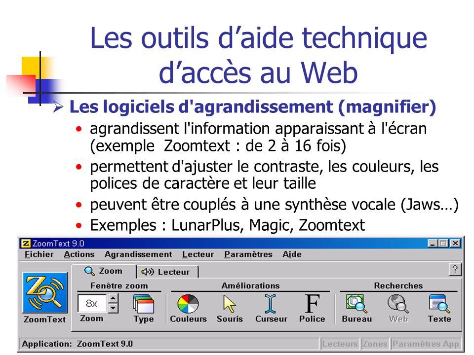 Les outils daide technique daccès au Web Les logiciels d'agrandissement (magnifier) agrandissent l'information apparaissant à l'écran (exemple Zoomtex