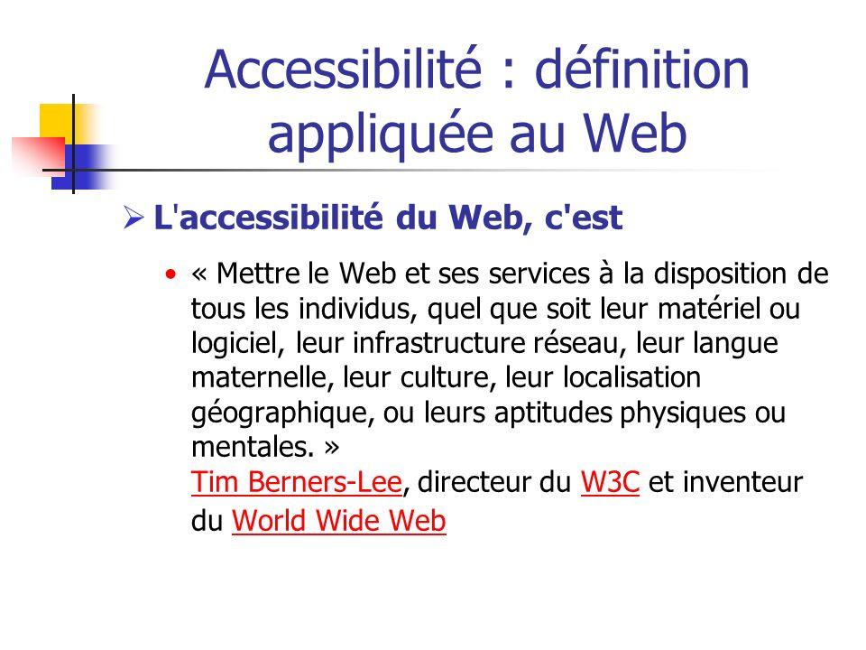 Accessibilité : définition appliquée au Web L'accessibilité du Web, c'est « Mettre le Web et ses services à la disposition de tous les individus, quel