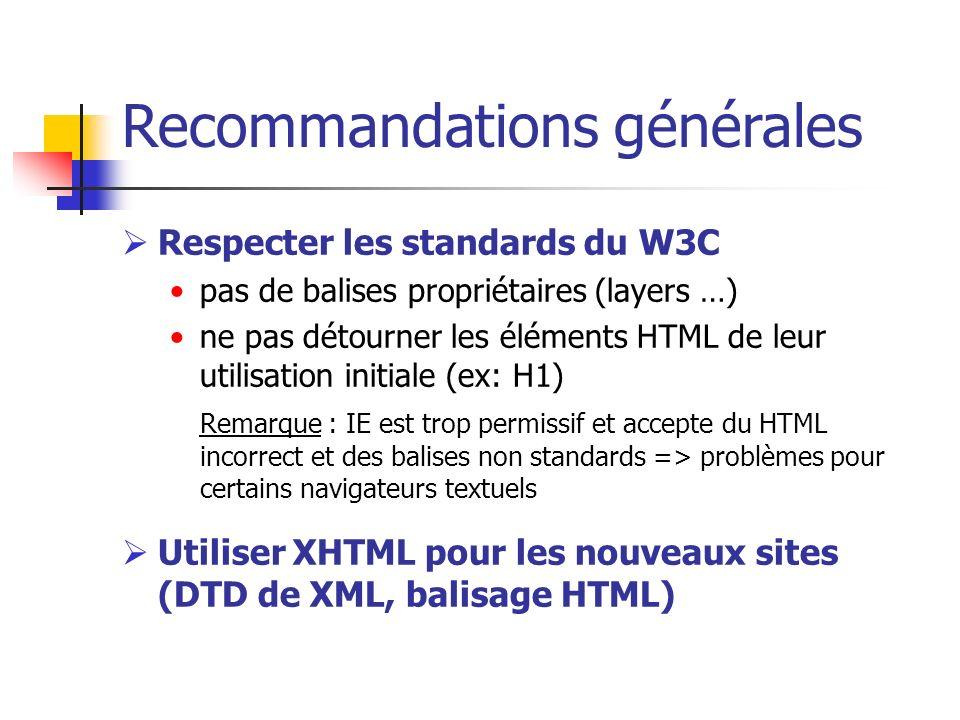Recommandations générales Respecter les standards du W3C pas de balises propriétaires (layers …) ne pas détourner les éléments HTML de leur utilisatio