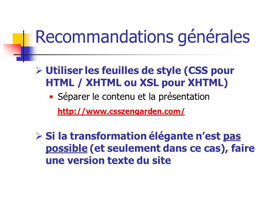 Recommandations générales Utiliser les feuilles de style (CSS pour HTML / XHTML ou XSL pour XHTML) Séparer le contenu et la présentation http://www.cs