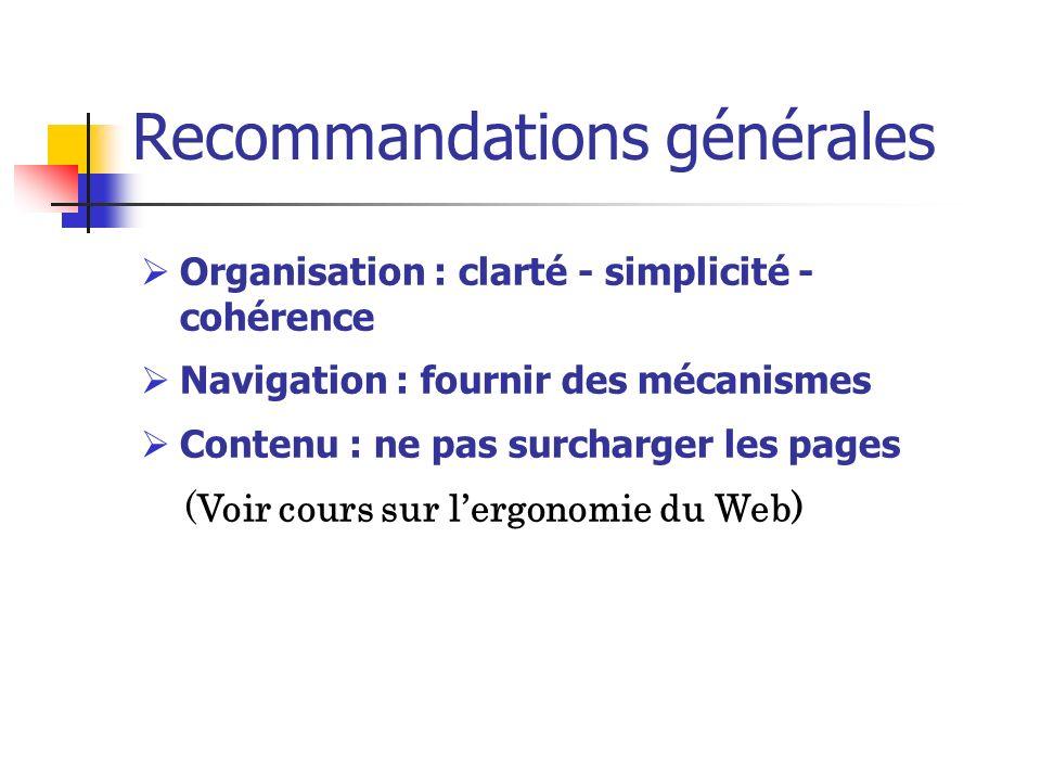 Recommandations générales Organisation : clarté - simplicité - cohérence Navigation : fournir des mécanismes Contenu : ne pas surcharger les pages (Vo