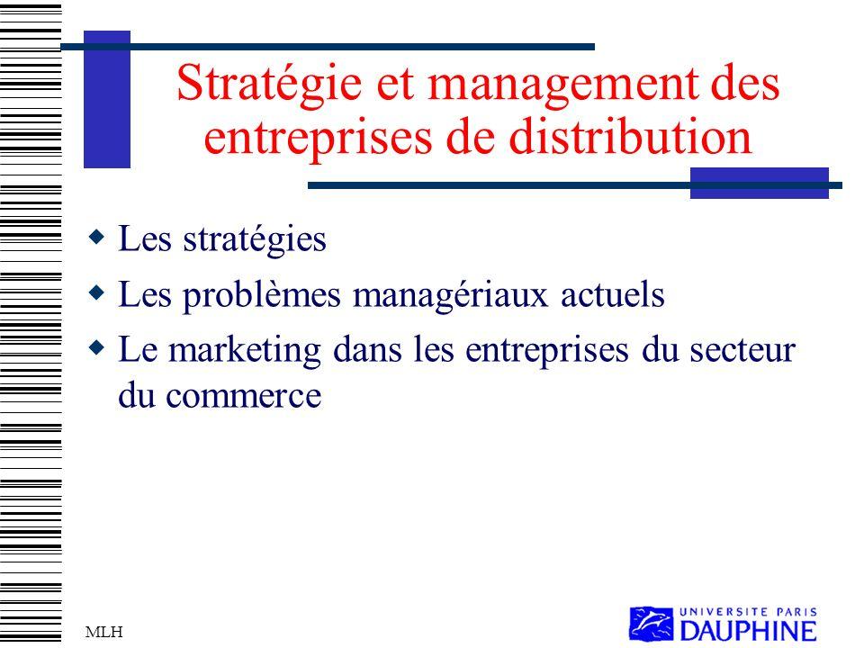 MLH Stratégie et management des entreprises de distribution Les stratégies Les problèmes managériaux actuels Le marketing dans les entreprises du secteur du commerce