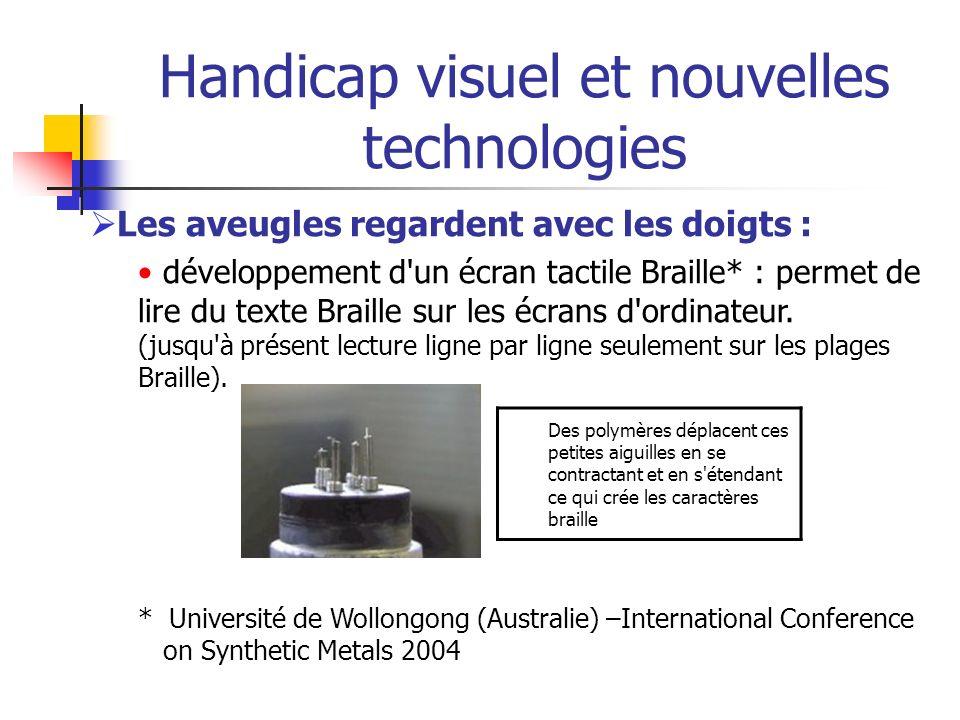Handicap visuel et nouvelles technologies Les aveugles regardent avec les doigts : développement d'un écran tactile Braille* : permet de lire du texte