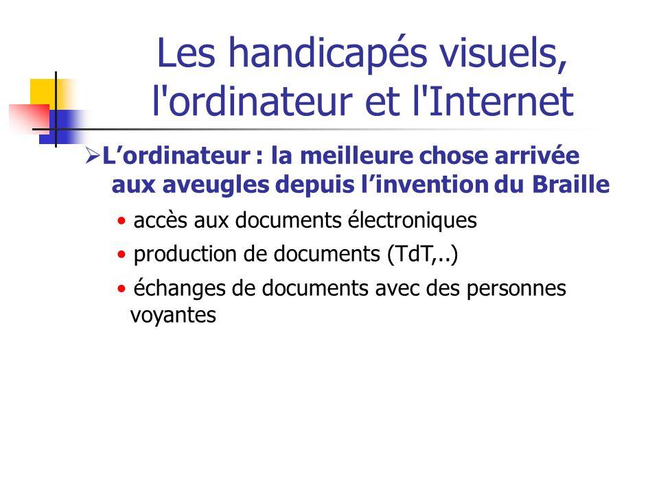 Les handicapés visuels, l'ordinateur et l'Internet Lordinateur : la meilleure chose arrivée aux aveugles depuis linvention du Braille accès aux docume