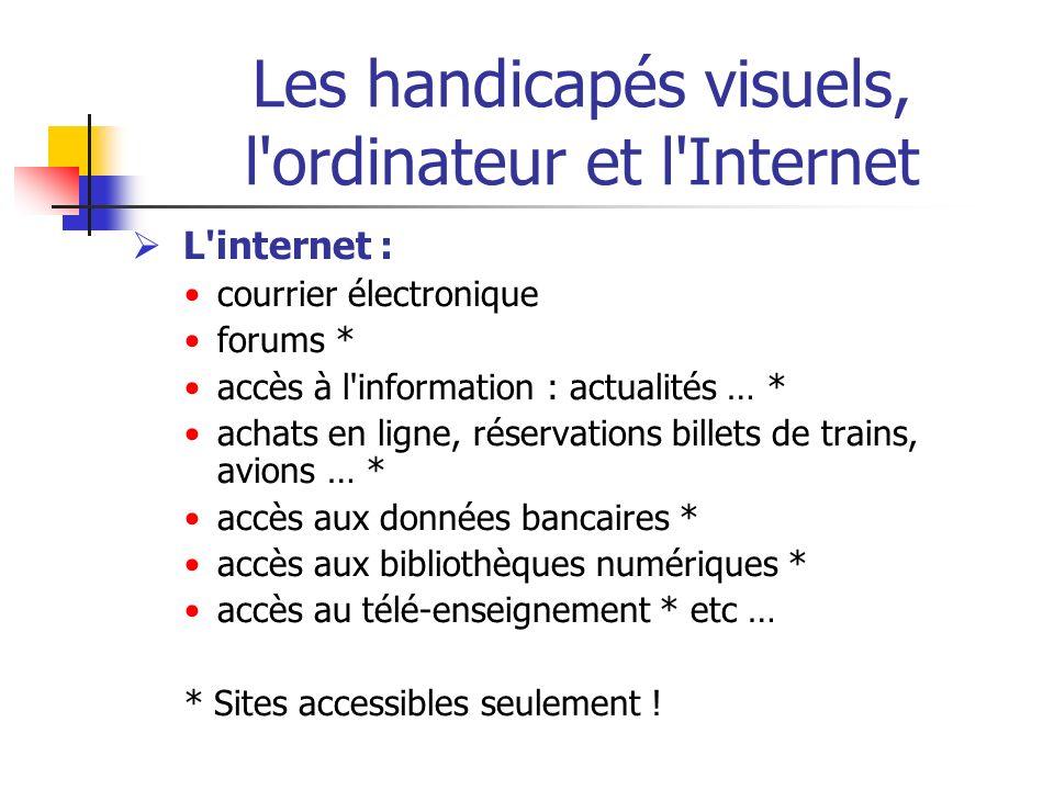 Les handicapés visuels, l'ordinateur et l'Internet L'internet : courrier électronique forums * accès à l'information : actualités … * achats en ligne,