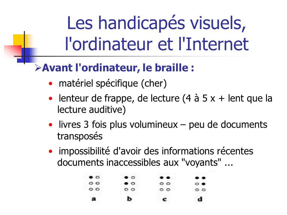 Les handicapés visuels, l'ordinateur et l'Internet Avant l'ordinateur, le braille : matériel spécifique (cher) lenteur de frappe, de lecture (4 à 5 x