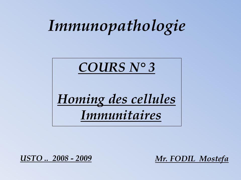 Immunopathologie Mr. FODIL Mostefa USTO.. 2008 - 2009 COURS N° 3 Homing des cellules Immunitaires