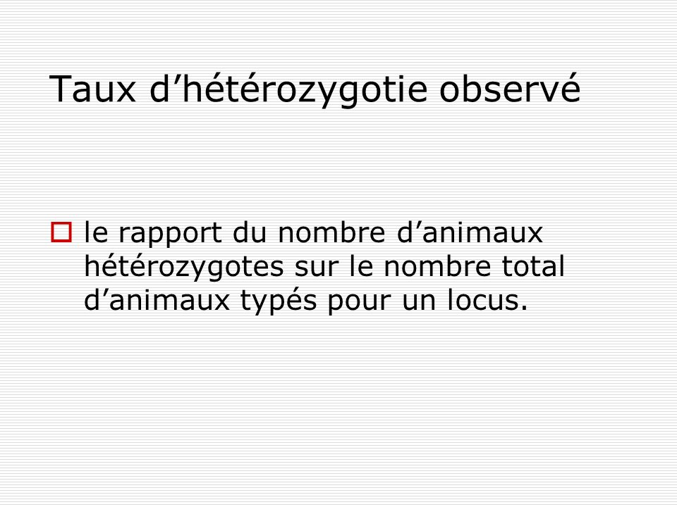 Taux dhétérozygotie observé le rapport du nombre danimaux hétérozygotes sur le nombre total danimaux typés pour un locus.