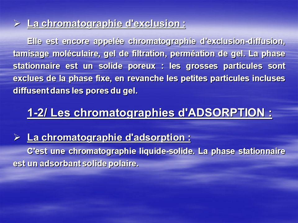 La chromatographie d'exclusion : La chromatographie d'exclusion : Elle est encore appelée chromatographie d'exclusion-diffusion, tamisage moléculaire,