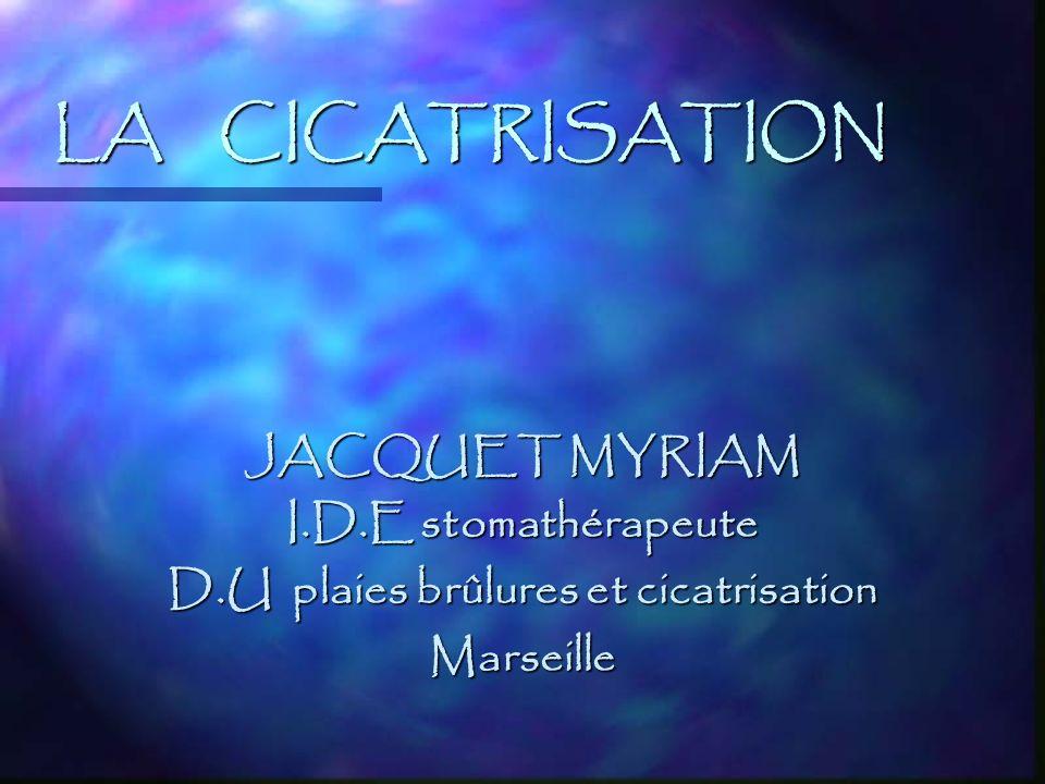 LA CICATRISATION JACQUET MYRIAM I.D.E stomathérapeute D.U plaies brûlures et cicatrisation Marseille