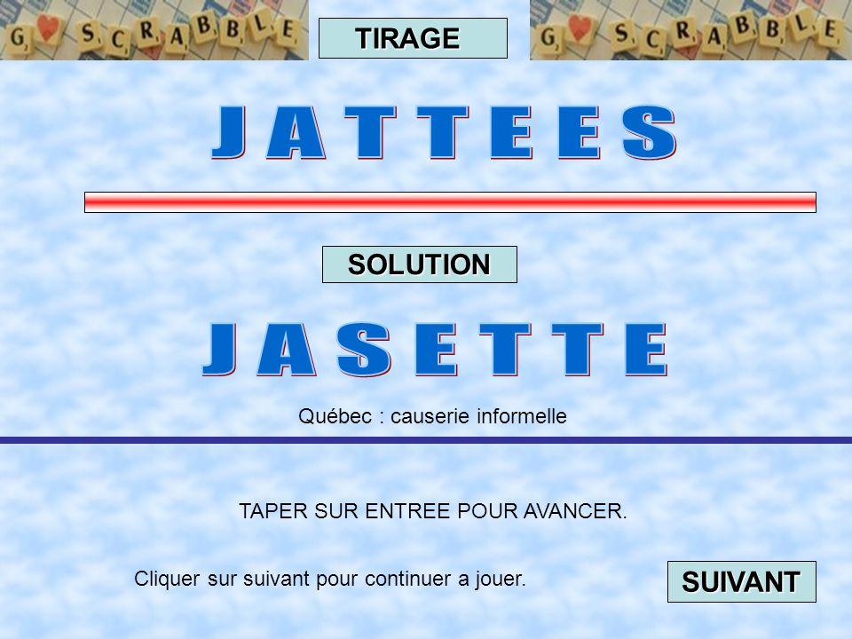 Cliquer sur suivant pour continuer a jouer. SUIVANT TAPER SUR ENTREE POUR AVANCER. TIRAGE SOLUTION Belgique : ou goulafre, goinfre