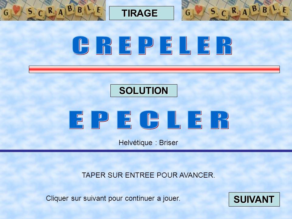 Cliquer sur suivant pour continuer a jouer. SUIVANT TAPER SUR ENTREE POUR AVANCER. TIRAGE SOLUTION Helvétique : Froid intense