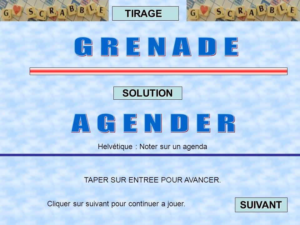 Cliquer sur suivant pour continuer a jouer. SUIVANT TAPER SUR ENTREE POUR AVANCER. TIRAGE SOLUTION Québec : Importuner, ennuyer