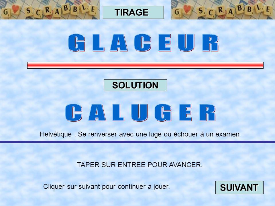 Cliquer sur suivant pour continuer a jouer. SUIVANT TAPER SUR ENTREE POUR AVANCER. TIRAGE SOLUTION Belgique :Maillot de corps