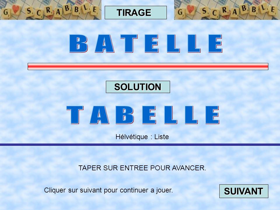 Cliquer sur suivant pour continuer a jouer. SUIVANT TAPER SUR ENTREE POUR AVANCER. TIRAGE SOLUTION Québec : 1.Ridiculiser 2. Faire l' idiot