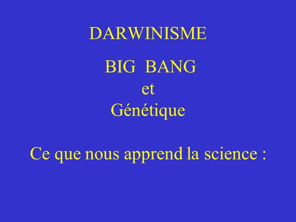 DARWINISME BIG BANG et Génétique Ce que nous apprend la science :