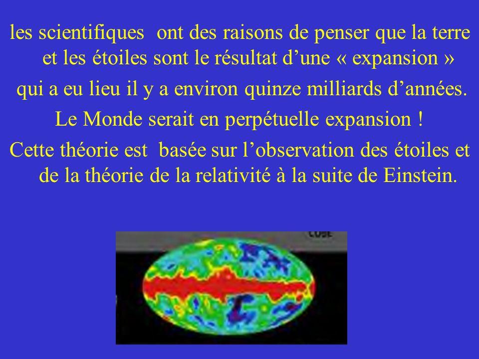 les scientifiques ont des raisons de penser que la terre et les étoiles sont le résultat dune « expansion » qui a eu lieu il y a environ quinze millia