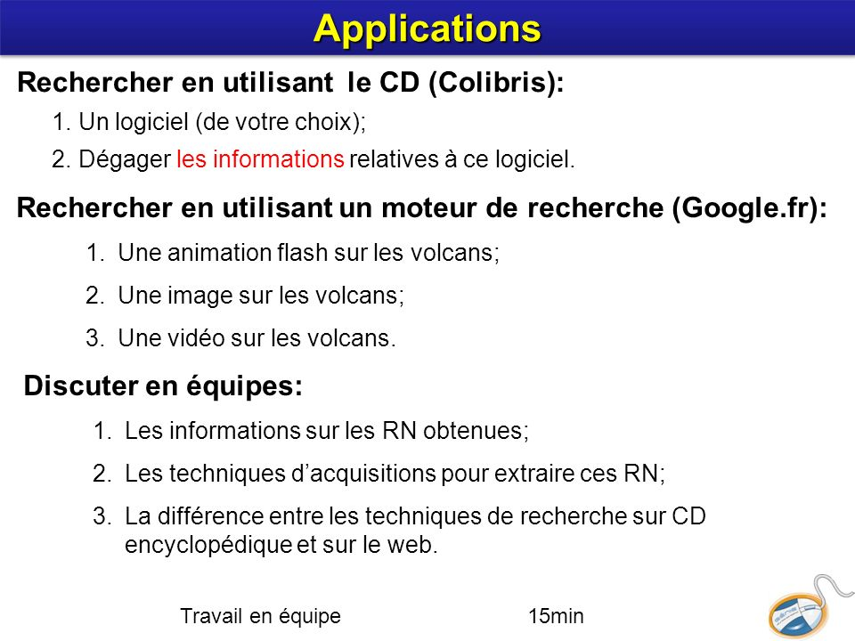 Rechercher en utilisant un moteur de recherche (Google.fr): 1.Une animation flash sur les volcans; 2.Une image sur les volcans; 3.Une vidéo sur les vo