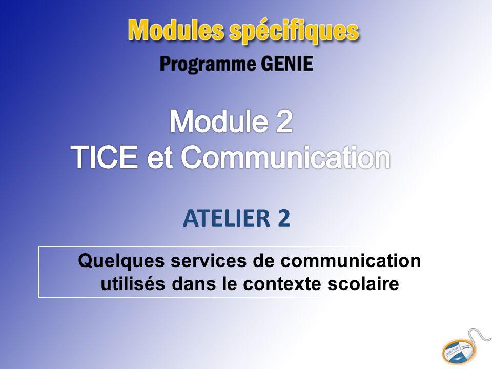 ATELIER 2 Quelques services de communication utilisés dans le contexte scolaire