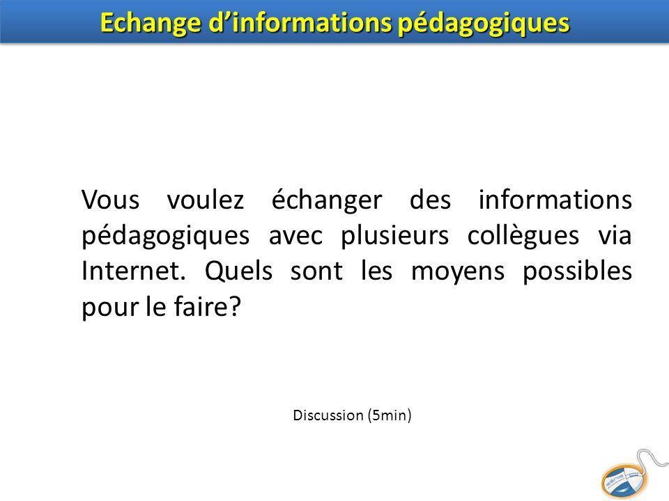 Vous voulez échanger des informations pédagogiques avec plusieurs collègues via Internet. Quels sont les moyens possibles pour le faire? Discussion (5