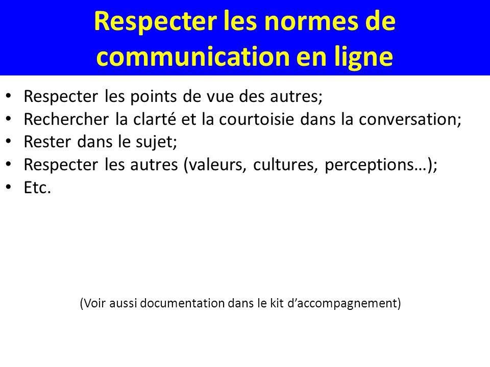 Respecter les normes de communication en ligne Respecter les points de vue des autres; Rechercher la clarté et la courtoisie dans la conversation; Res