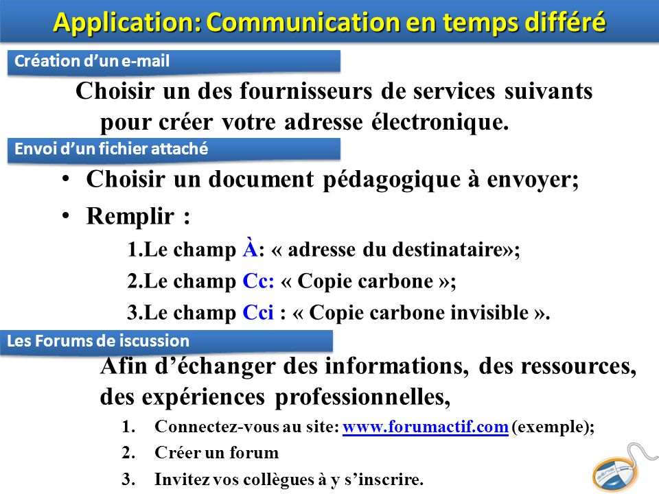 Choisir un des fournisseurs de services suivants pour créer votre adresse électronique. Application: Communication en temps différé Choisir un documen