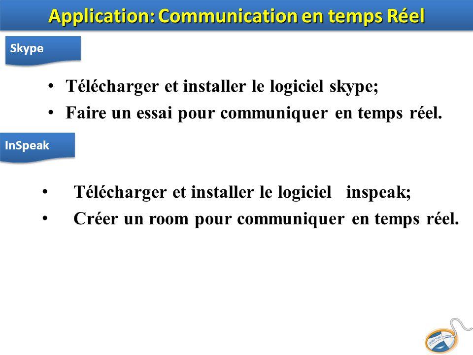 Télécharger et installer le logiciel skype; Faire un essai pour communiquer en temps réel. Application: Communication en temps Réel Skype Télécharger