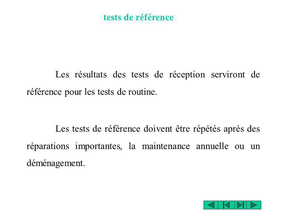 tests de référence Les résultats des tests de réception serviront de référence pour les tests de routine. Les tests de référence doivent être répétés