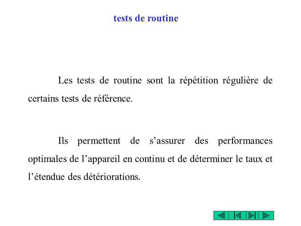 tests de routine Les tests de routine sont la répétition régulière de certains tests de référence. Ils permettent de sassurer des performances optimal