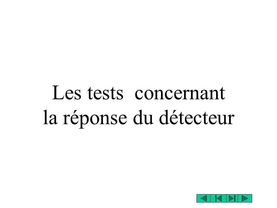 Les tests concernant la réponse du détecteur
