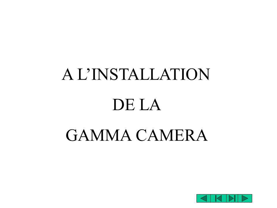 A LINSTALLATION DE LA GAMMA CAMERA