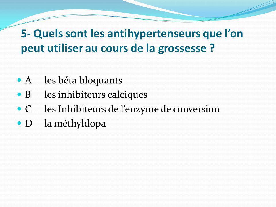 5- Quels sont les antihypertenseurs que lon peut utiliser au cours de la grossesse ? Ales béta bloquants Bles inhibiteurs calciques Cles Inhibiteurs d