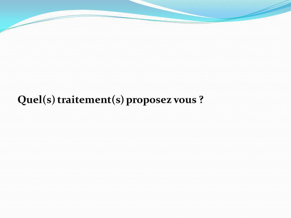 Quel(s) traitement(s) proposez vous ?