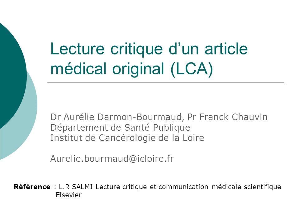Lecture critique dun article médical original (LCA) Dr Aurélie Darmon-Bourmaud, Pr Franck Chauvin Département de Santé Publique Institut de Cancérolog