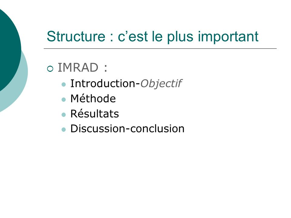 Structure : cest le plus important IMRAD : Introduction-Objectif Méthode Résultats Discussion-conclusion