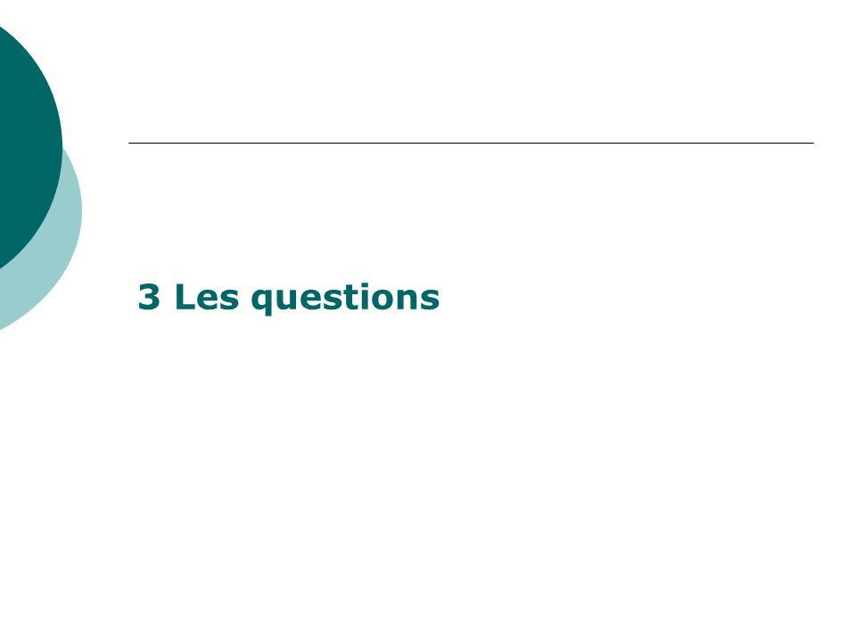 3 Les questions
